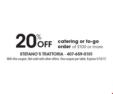 20% Off catering or to-go order of $100 or more. With this coupon. Not valid with other offers. One coupon per table. Expires 5/12/17.