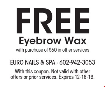 Free Eyebrow Wax with purchase of $60 in other services. With this coupon. Not valid with other offers or prior services. Expires 12-16-16.