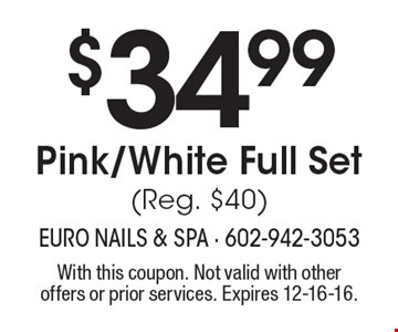$34.99 Pink/White Full Set (Reg. $40). With this coupon. Not valid with other offers or prior services. Expires 12-16-16.