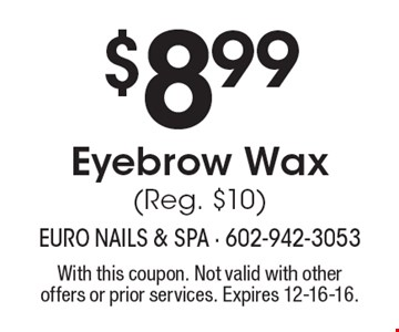 $8.99 Eyebrow Wax (Reg. $10). With this coupon. Not valid with other offers or prior services. Expires 12-16-16.