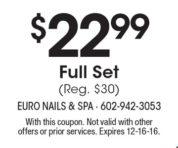 $22.99 Full Set (Reg. $30). With this coupon. Not valid with other offers or prior services. Expires 12-16-16.