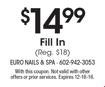 $14.99 Fill In (Reg. $18). With this coupon. Not valid with other offers or prior services. Expires 12-16-16.