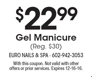 $22.99 Gel Manicure (Reg. $30). With this coupon. Not valid with other offers or prior services. Expires 12-16-16.