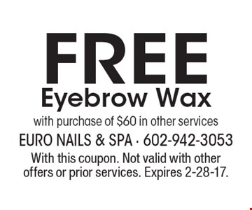 Free Eyebrow Wax with purchase of $60 in other services. With this coupon. Not valid with other offers or prior services. Expires 2-28-17.