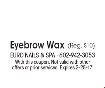 $8.99 Eyebrow Wax (Reg. $10). With this coupon. Not valid with other offers or prior services. Expires 2-28-17.