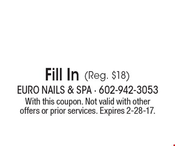 $14.99 Fill In (Reg. $18). With this coupon. Not valid with other offers or prior services. Expires 2-28-17.