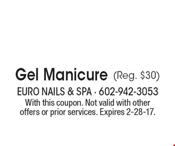 $22.99 Gel Manicure (Reg. $30). With this coupon. Not valid with other offers or prior services. Expires 2-28-17.