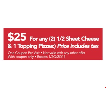 $25 for any two half sheet cheese and one topping pizza