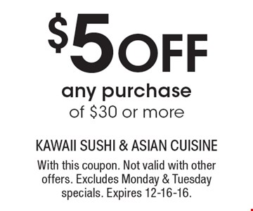 $5 Off any purchase of $30 or more. With this coupon. Not valid with other offers. Excludes Monday & Tuesday specials. Expires 12-16-16.