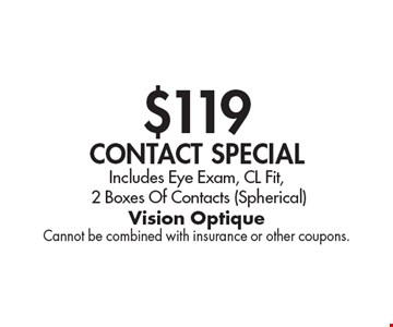 $119 Contact Special Includes Eye Exam, CL Fit, 2 Boxes Of Contacts (Spherical). Cannot be combined with insurance or other coupons.