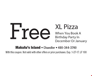 Free XL Pizza When You Book A Birthday Party In December Or January. With this coupon. Not valid with other offers or prior purchases. Exp. 1-27-17. LF 100