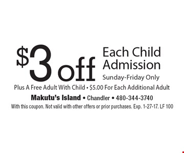 $3 off Each Child Admission Sunday-Friday Only. With this coupon. Not valid with other offers or prior purchases. Exp. 1-27-17. LF 100