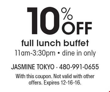10% Off full lunch buffet. 11am-3:30pm - dine in only. With this coupon. Not valid with other offers. Expires 12-16-16.