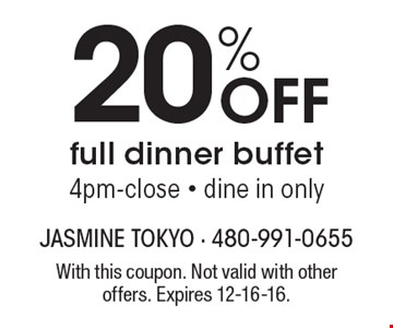 20% Off full dinner buffet. 4pm-close - dine in only. With this coupon. Not valid with other offers. Expires 12-16-16.