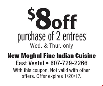 $8off purchase of 2 entrees Wed. & Thur. only. With this coupon. Not valid with other offers. Offer expires 1/20/17.