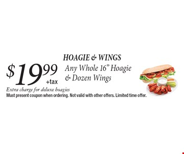 Hoagie & wings. $19.99 +tax Any Whole 16