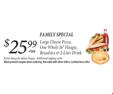 Family special. $25.99 +tax Large Cheese Pizza, One Whole 16