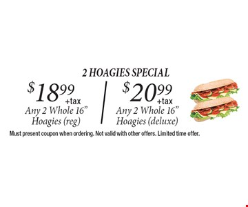 2 hoagies special. $18.99 +tax Any 2 Whole 16