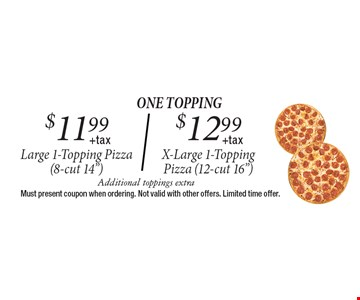 One topping. $11.99 +tax Large 1-Topping Pizza (8-cut 14