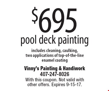 $695 pool deck painting, includes cleaning, caulking, two applications of top-of-the-line enamel coating. With this coupon. Not valid with other offers. Expires 9-15-17.