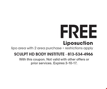 FREE Liposuction. Lipo area with 2 area purchase - restrictions apply . With this coupon. Not valid with other offers or prior services. Expires 3-10-17.