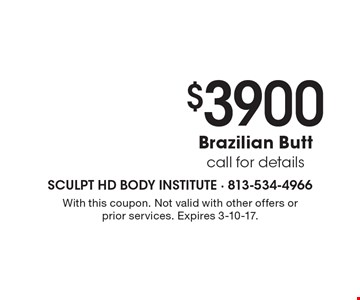 $3900 Brazilian Butt, Call for details. With this coupon. Not valid with other offers or prior services. Expires 3-10-17.