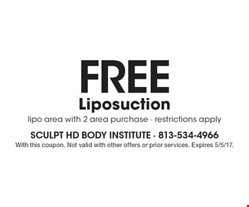 Free Liposuction. Lipo area with 2 area purchase. Restrictions apply. With this coupon. Not valid with other offers or prior services. Expires 5/5/17.