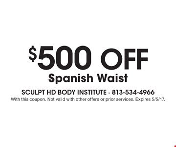 $500 off Spanish waist. With this coupon. Not valid with other offers or prior services. Expires 5/5/17.