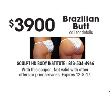 $3900 Brazilian Butt. Call for details. With this coupon. Not valid with other offers or prior services. Expires 12-8-17.