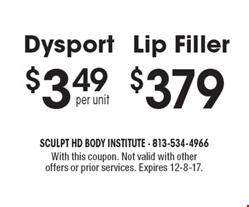 Dysport $3.49 per unit. Lip Filler $379. With this coupon. Not valid with other offers or prior services. Expires 12-8-17.