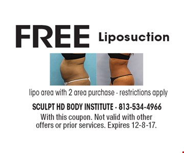 FREE Liposuction. Lipo area with 2 area purchase - restrictions apply. With this coupon. Not valid with other offers or prior services. Expires 12-8-17.