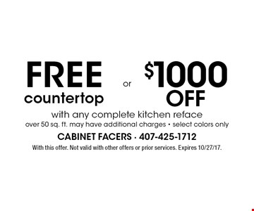 Free countertop or $1000 off . with any complete kitchen reface over 50 sq. ft. may have additional charges - select colors only. With this offer. Not valid with other offers or prior services. Expires 10/27/17.