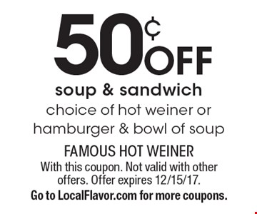 50¢ off soup & sandwich. Choice of hot weiner or hamburger & bowl of soup. With this coupon. Not valid with other offers. Offer expires 12/15/17. Go to LocalFlavor.com for more coupons.