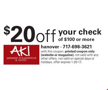 $20 off your check of $100 or more. with this coupon. printed coupon only (website or magazine). not valid with any other offers. not valid on special days or holidays. offer expires 1-20-17.