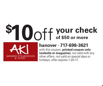 $10 off your check of $50 or more. with this coupon. printed coupon only (website or magazine). not valid with any other offers. not valid on special days or holidays. offer expires 1-20-17.