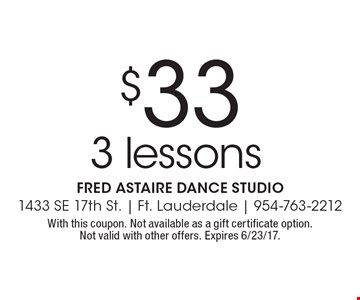 $33 3 lessons. With this coupon. Not available as a gift certificate option.Not valid with other offers. Expires 6/23/17.