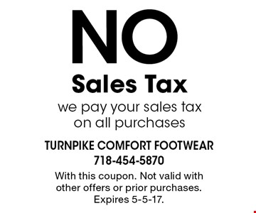No sales tax. We pay your sales tax on all purchases. With this coupon. Not valid with other offers or prior purchases. Expires 5-5-17.