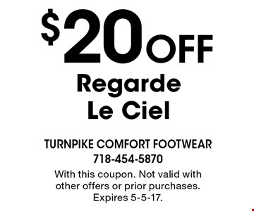 $20 off Regarde Le Ciel. With this coupon. Not valid with other offers or prior purchases. Expires 5-5-17.