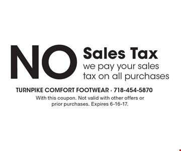 NO Sales Tax we pay your sales tax on all purchases. With this coupon. Not valid with other offers or prior purchases. Expires 6-16-17.