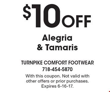 $10 Off Alegria & Tamaris. With this coupon. Not valid with other offers or prior purchases. Expires 6-16-17.