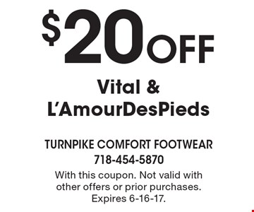 $20 Off Vital & L'AmourDesPieds. With this coupon. Not valid with other offers or prior purchases. Expires 6-16-17.