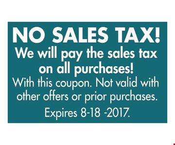 No Sales Tax! We will pay the sales tax on all purchases!