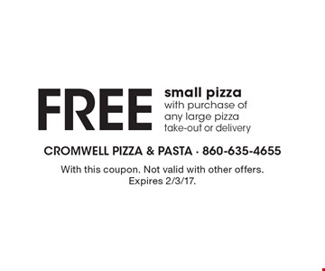 Free small pizza with purchase of any large pizza, take-out or delivery. With this coupon. Not valid with other offers. Expires 2/3/17.
