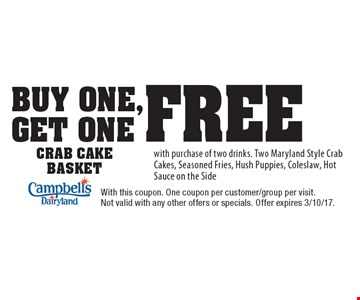 buy one, get one free crab cake basket with purchase of two drinks. Two Maryland Style Crab Cakes, Seasoned Fries, Hush Puppies, Coleslaw, Hot Sauce on the Side. With this coupon. One coupon per customer/group per visit. Not valid with any other offers or specials. Offer expires 3/10/17.