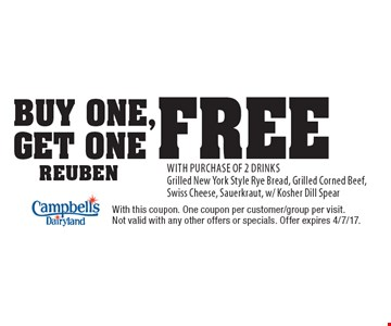 Buy One ,Get One Free Reuben With Purchase Of 2 Drinks. Grilled New York Style Rye Bread, Grilled Corned Beef, Swiss Cheese, Sauerkraut, w/ Kosher Dill Spear. With this coupon. One coupon per customer/group per visit. Not valid with any other offers or specials. Offer expires 4/7/17.
