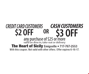 Credit Card Customers $2 OFF any purchase of $25 or more valid on dine in, take-out or delivery. With this coupon. Not valid with other offers. Offer expires 6-16-17.