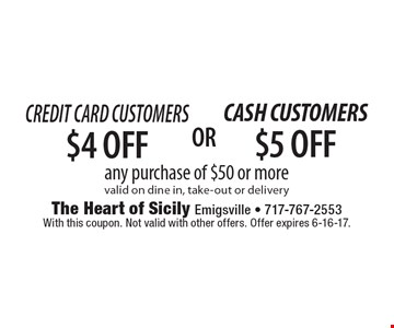 Credit Card Customers $4 OFF any purchase of $50 or more valid on dine in, take-out or delivery. With this coupon. Not valid with other offers. Offer expires 6-16-17.