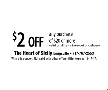 $2 off any purchase of $20 or more. Valid on dine in, take-out or delivery. With this coupon. Not valid with other offers. Offer expires 11-17-17.