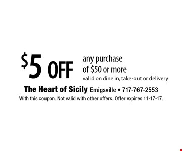 $5 off any purchase of $50 or more. Valid on dine in, take-out or delivery. With this coupon. Not valid with other offers. Offer expires 11-17-17.