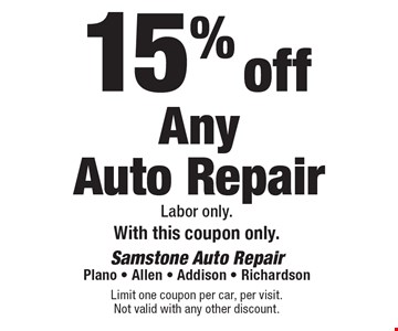 15% off Any Auto Repair Labor only. With this coupon only. Limit one coupon per car, per visit. Not valid with any other discount.